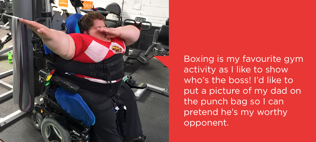 Boxing is my favourite gym activity as I like to show who's the boss! I'd like to put a picture of my dad on the punch bag so I can pretend he's my worthy opponent.