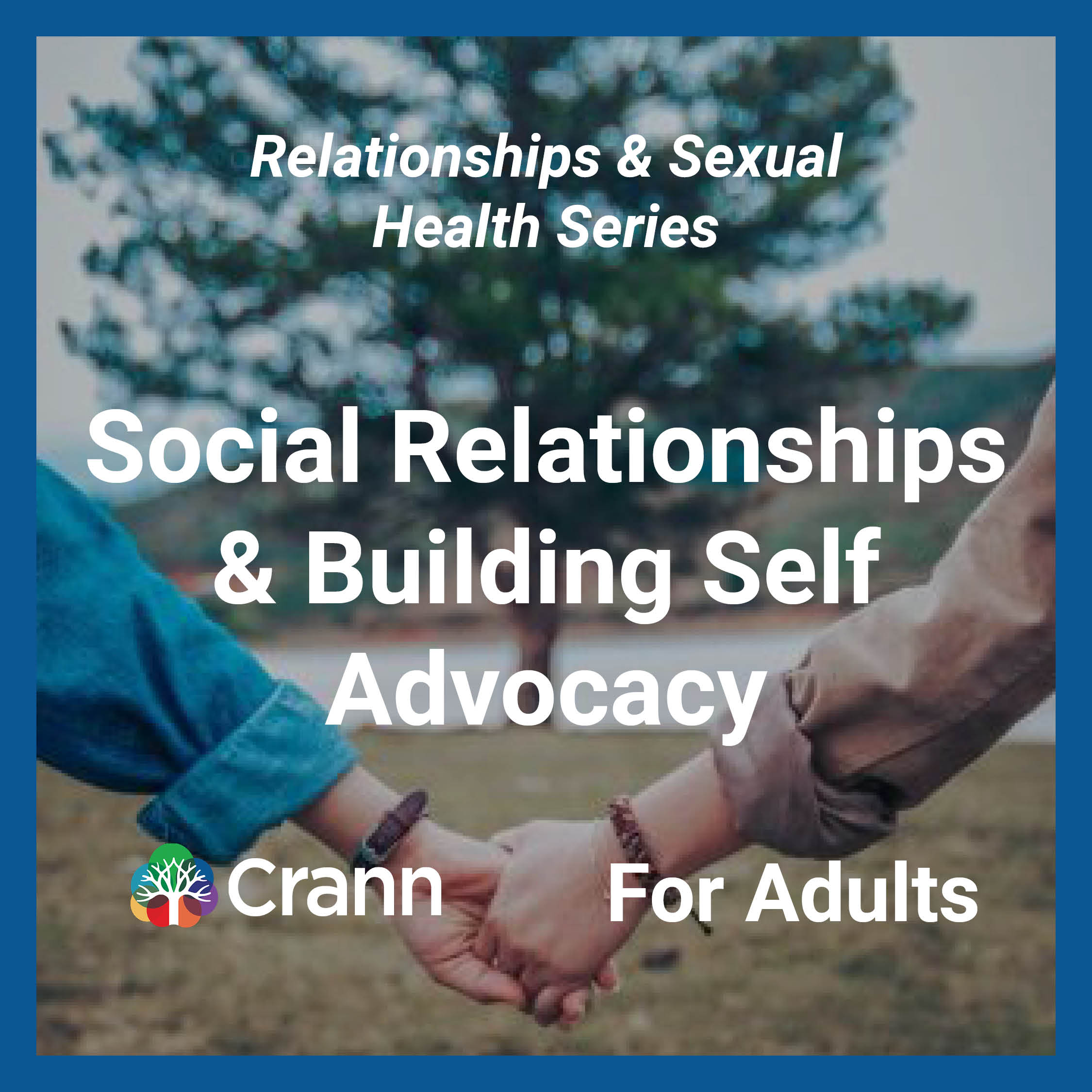 social relationships and building self advocacy banner image - text overlayed on image of two hands being held in front of a tree